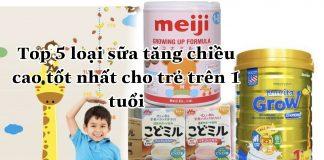 Những sữa phát triển chiều cao và trí não tốt cho trẻ trên 1 tuổi